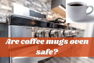 Are Coffee Mugs Oven Safe? Knowing Which Material Handles Heat