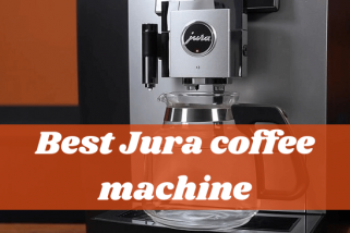 Top 10 Best Jura Coffee Machines Reviews – Detailed Buying Guide