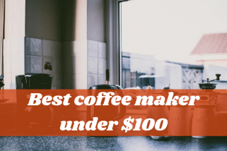 Top 10 Best Coffee Makers Under 100 Dollars Reviews – Buying Guide