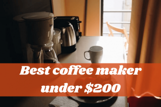 Top 10 Best Coffee Maker Under 200 Dollars – Buying Guide