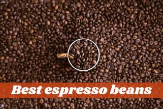 Top 10 Best Espresso Beans For Coffee Aficionados – Buying Guide
