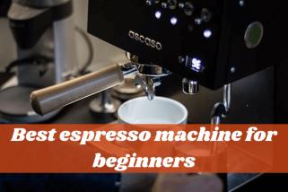 Best Espresso Machine For Beginners: 10 Worth Buying Items