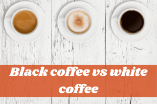 Black Coffee vs White Coffee – What Is The Difference?