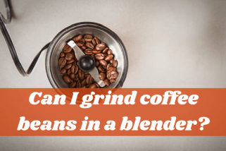 Can I Grind Coffee Beans In A Blender? The Low-Cost Grinder