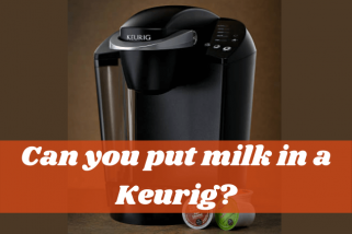 Can You Put Milk In A Keurig? Is It Such A Terrible Idea?