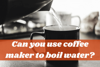 Can You Use Coffee Maker To Boil Water? Is It Safe?