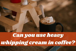 Can You Use Heavy Whipping Cream In Coffee?