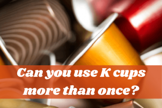 Can You Use K-Cups More Than Once? Coffee Knowledge You May Want To Know