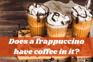 Does A Frappuccino Have Coffee In It? Unexpected Answer