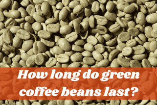 How Long Do Green Coffee Beans Last: Best Guideline To Coffee