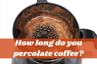 How Long Do You Percolate Coffee To Make The Best Taste?