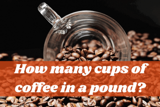 How Many Cups Of Coffee In A Pound? Detailed Information