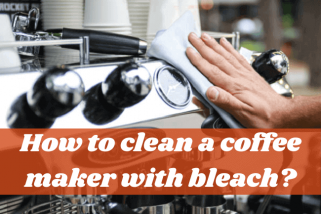 How To Clean A Coffee Maker With Bleach? – Say No To Overkill