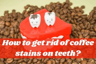 How To Get Rid Of Coffee Stains On Teeth: Oral Healthcare