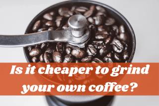 How Do You Know Is It Cheaper To Grind Your Own Coffee?