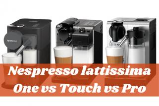 Nespresso Comparisons: Lattissima One Vs Touch Vs Pro