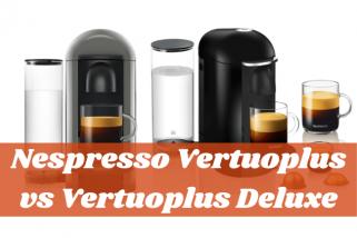 Nespresso Vertuoplus vs Vertuoplus Deluxe, Which One Do You Want?
