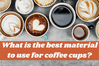What Is The Best Material To Use For Coffee Cups? 7 Materials For You To Consider